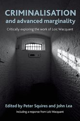 Criminalisation and advanced marginalityCritically exploring the work of Loic Wacquant