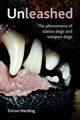UnleashedThe phenomena of status dogs and weapon dogs$