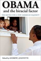 Obama and the Biracial FactorThe Battle for a New American Majority