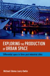 Exploring the production of urban spaceDifferential space in three post-industrial cities
