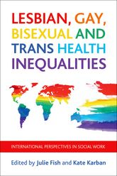 Lesbian, gay, bisexual and trans health inequalitiesInternational perspectives in social work