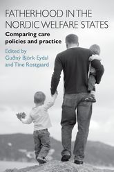Fatherhood in the Nordic Welfare statesComparing care policies and practice$
