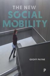 The New Social Mobility: How the Politicians Got it Wrong