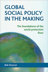 Global social policy in the making: The foundations of the social protection floor
