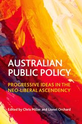 Australian public policyProgressive ideas in the neo-liberal ascendency$