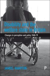 Disability and the Welfare State in BritainChanges in Perception and Policy 1948-79$