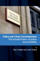 Police and Crime CommissionersThe Transformation of Police Accountability