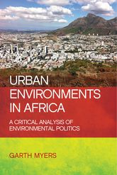 Urban Environments in AfricaA Critical Analysis of Environmental Politics