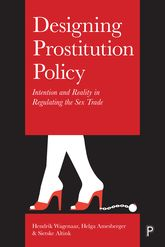 Designing Prostitution PolicyIntention and Reality in Regulating the Sex Trade$