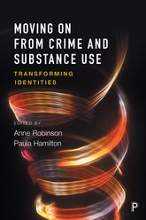 Moving on from Crime and Substance Use – Transforming Identities | Policy Press Scholarship Online