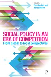 Social Policy in an Era of CompetitionFrom Global to Local Perspectives