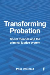 Transforming ProbationSocial Theories and the Criminal Justice System