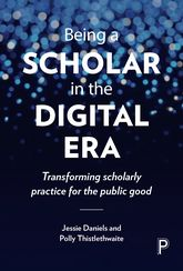 Being a Scholar in the Digital EraTransforming Scholarly Practice for the Public Good