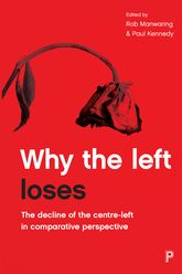 Why the Left LosesThe Decline of the Centre-Left in Comparative Perspective