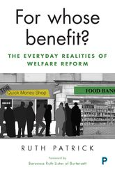 For Whose Benefit?The Everyday Realities of Welfare Reform$