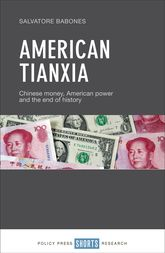 American TianxiaChinese Money, American Power and the End of History