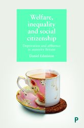 Welfare, Inequality and Social CitizenshipDeprivation and Affluence in Austerity Britain