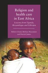 Religion and Health Care in East Africa – Lessons from Uganda, Mozambique and Ethiopia - Policy Press Scholarship Online