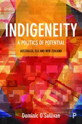 Indigeneity: A Politics of PotentialAustralia, Fiji and New Zealand