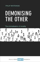 Demonising the OtherThe Criminalisation of Morality