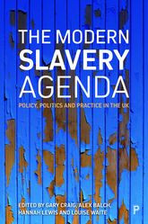 The Modern Slavery AgendaPolicy, Politics and Practice in the UK