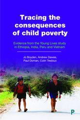 Tracing the Consequences of Child Poverty – Evidence from the Young Lives study of Ethiopia, India, Peru and Vietnam - Policy Press Scholarship Online