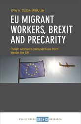 EU Migrant Workers, Brexit and PrecarityPolish Women's Perspectives from inside the UK