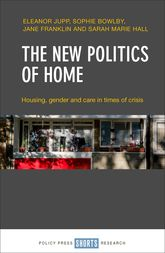 The New Politics of HomeHousing, Gender and Care in Times of Crisis