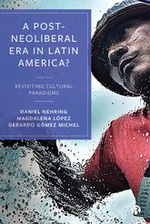 A Post-Neoliberal Era in Latin America?Revisiting Cultural Paradigms