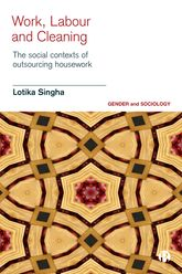 Work, Labour and CleaningThe Social Contexts of Outsourcing Housework$