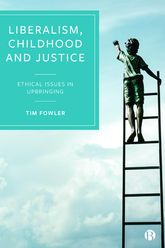 Liberalism, Childhood and Justice – Ethical Issues in Upbringing - Policy Press Scholarship Online