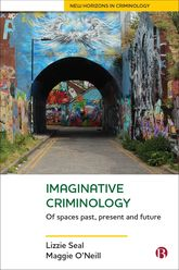 Imaginative CriminologyOf Spaces Past, Present and Future