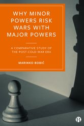 Why Minor Powers Risk Wars with Major PowersA Comparative Study of the Post-Cold War Era