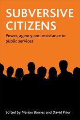 Subversive citizensPower, agency and resistance in public services$