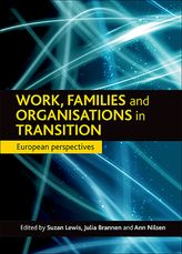 Work, families and organisations in transition: European perspectives