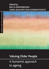 Valuing older people: A humanist approach to ageing