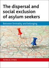 The dispersal and social exclusion of asylum seekersBetween liminality and belonging