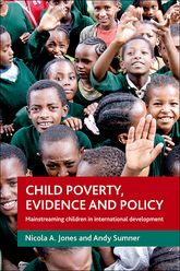 Child poverty, evidence and policy: Mainstreaming children in international development