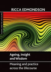Ageing, insight and wisdom – Meaning and practice across the lifecourse - Policy Press Scholarship Online