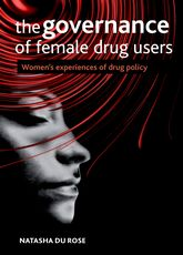 The governance of female drug usersWomen's experiences of drug policy$