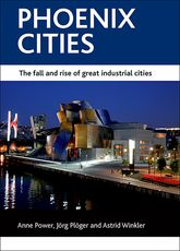 Phoenix citiesThe fall and rise of great industrial cities$
