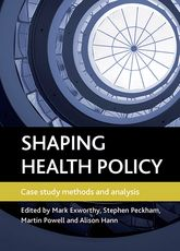 Shaping Health PolicyCase Study Methods and Analysis