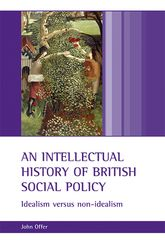 An intellectual history of British social policyIdealism versus non-idealism