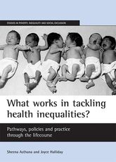 What works in tackling health inequalities?Pathways, policies and practice through the lifecourse$