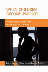 When children become parentsWelfare state responses to teenage pregnancy$