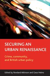Securing an urban renaissanceCrime, community, and British urban policy$