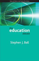 The education debatePolicy and Politics in the Twenty-First Century$